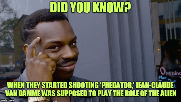Roll Safe Think About It Meme | DID YOU KNOW? WHEN THEY STARTED SHOOTING 'PREDATOR,' JEAN-CLAUDE VAN DAMME WAS SUPPOSED TO PLAY THE ROLE OF THE ALIEN | image tagged in memes,roll safe think about it | made w/ Imgflip meme maker