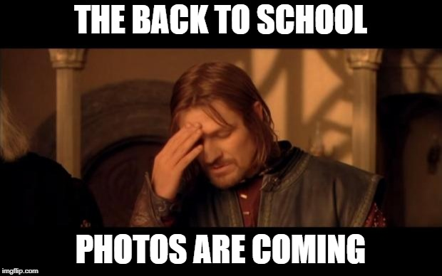 Sean Bean | THE BACK TO SCHOOL PHOTOS ARE COMING | image tagged in sean bean | made w/ Imgflip meme maker