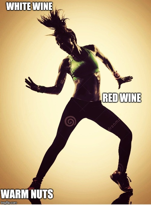 Zumba | WHITE WINE RED WINE WARM NUTS | image tagged in zumba | made w/ Imgflip meme maker