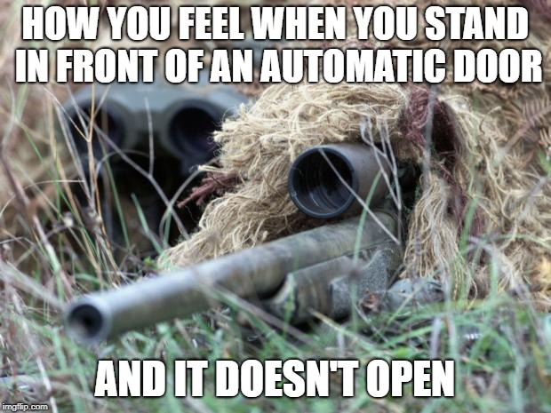 Stealthy... | HOW YOU FEEL WHEN YOU STAND IN FRONT OF AN AUTOMATIC DOOR AND IT DOESN'T OPEN | image tagged in british sniper team,open door,stealth | made w/ Imgflip meme maker