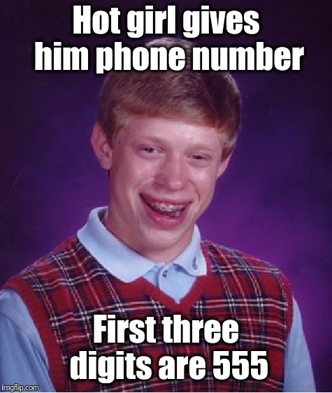 Poor guy | Hot girl gives him phone number First three digits are 555 | image tagged in memes,bad luck brian | made w/ Imgflip meme maker