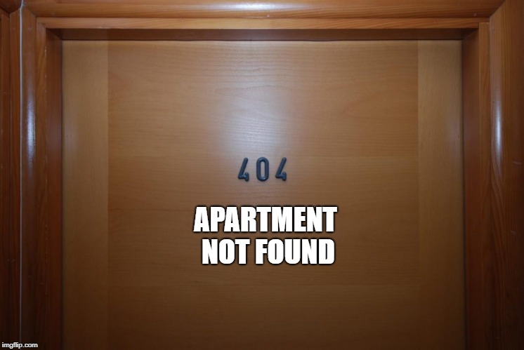 error 404  | APARTMENT NOT FOUND | image tagged in not found,apartment | made w/ Imgflip meme maker