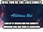 American Idol | WILL YOU BE THE #NEXTIDOL? SIGN UP AT WKBW.COM FOR SUNDAY'S AMERICAN IDOL BUS TOUR AT CANALSIDE! | image tagged in american idol | made w/ Imgflip meme maker