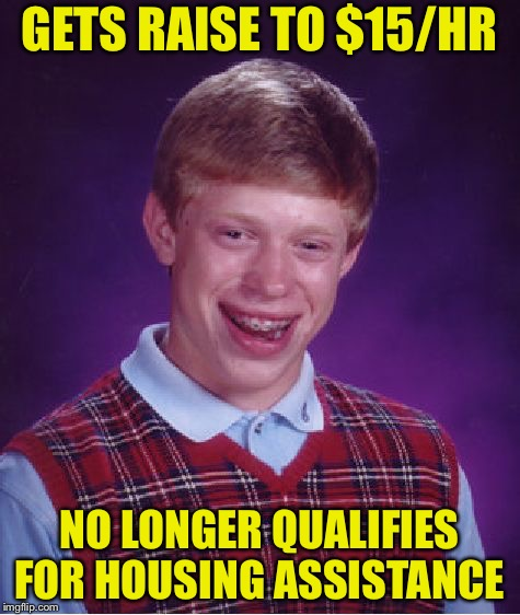 Bad Luck Brian Meme | GETS RAISE TO $15/HR NO LONGER QUALIFIES FOR HOUSING ASSISTANCE | image tagged in memes,bad luck brian | made w/ Imgflip meme maker