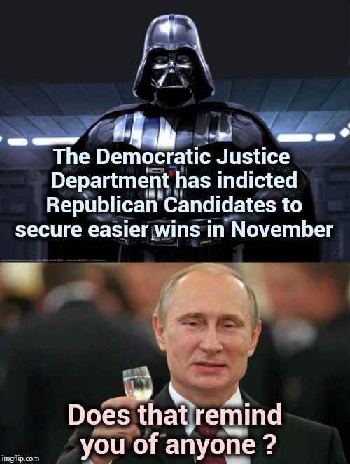 Don't underestimate the Power of the Dark side | The Democratic Justice Department has indicted Republican Candidates to secure easier wins in November Does that remind you of anyone ? | image tagged in putin,democrats,bffs,thieves,traitors,sneak attack | made w/ Imgflip meme maker