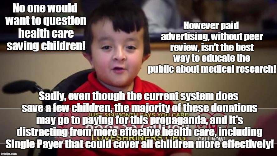 Health Care Needs Peer Review | No one would want to question health care saving children! Sadly, even though the current system does save a few children, the majority of t | image tagged in health care,medical research,single payer,propaganda,charity | made w/ Imgflip meme maker