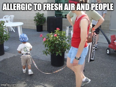 Kid on leash 2 | ALLERGIC TO FRESH AIR AND PEOPLE | image tagged in kid on leash 2 | made w/ Imgflip meme maker