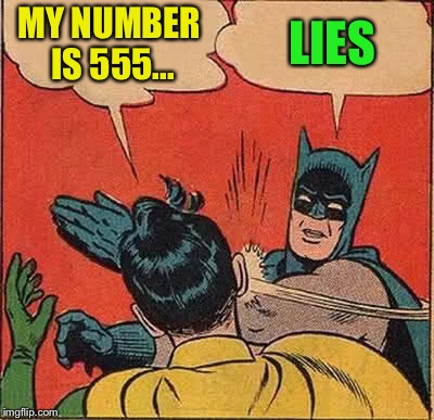 Batman Slapping Robin Meme | MY NUMBER IS 555... LIES | image tagged in memes,batman slapping robin | made w/ Imgflip meme maker