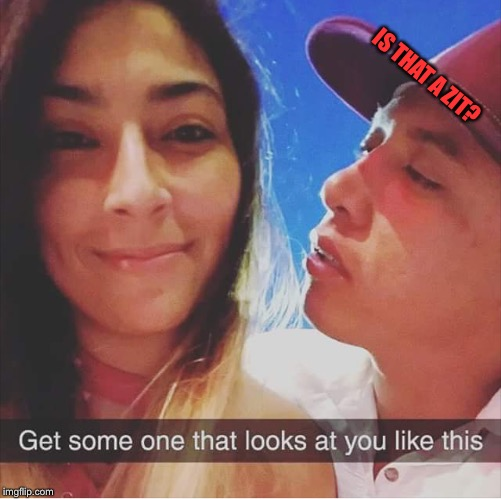 You never know just how you look through other people's eyes  | IS THAT A ZIT? | image tagged in facebook,snapchat,vanity,funny | made w/ Imgflip meme maker
