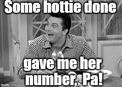 jethro | Some hottie done gave me her number,  Pa! | image tagged in jethro | made w/ Imgflip meme maker