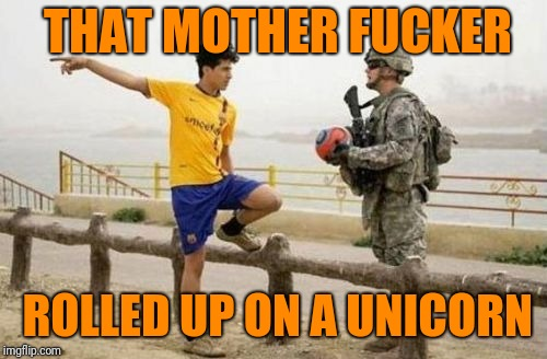 Fifa E Call Of Duty Meme | THAT MOTHER F**KER ROLLED UP ON A UNICORN | image tagged in memes,fifa e call of duty | made w/ Imgflip meme maker