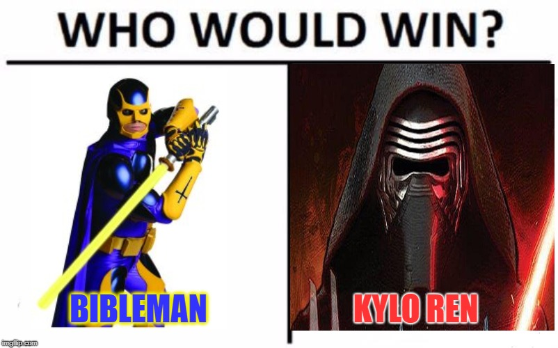 Anyone Actually Seen Bibleman? | BIBLEMAN KYLO REN | image tagged in memes,who would win,bibleman,kylo ren,starwars | made w/ Imgflip meme maker