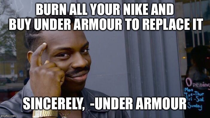 Roll Safe Think About It Meme | BURN ALL YOUR NIKE AND BUY UNDER ARMOUR TO REPLACE IT SINCERELY,  -UNDER ARMOUR | image tagged in memes,roll safe think about it | made w/ Imgflip meme maker