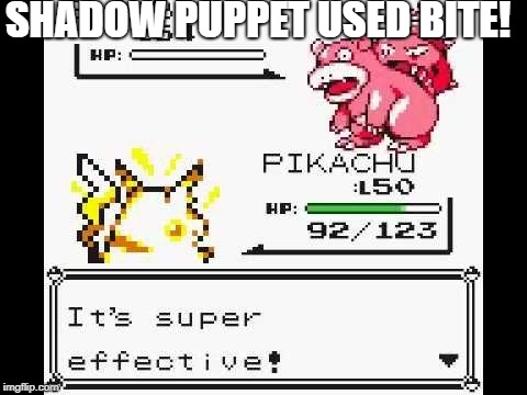 It's super effective! | SHADOW PUPPET USED BITE! | image tagged in it's super effective | made w/ Imgflip meme maker