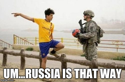 Fifa E Call Of Duty Meme | UM...RUSSIA IS THAT WAY | image tagged in memes,fifa e call of duty | made w/ Imgflip meme maker