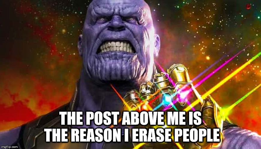 i'm sorry, little one | THE POST ABOVE ME IS THE REASON I ERASE PEOPLE | image tagged in avengers,infinity wars,thanos | made w/ Imgflip meme maker