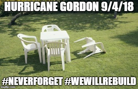 We Will Rebuild |  HURRICANE GORDON 9/4/18; #NEVERFORGET #WEWILLREBUILD | image tagged in memes,we will rebuild | made w/ Imgflip meme maker