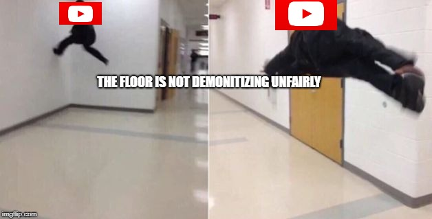 The floor is | THE FLOOR IS NOT DEMONITIZING UNFAIRLY | image tagged in the floor is | made w/ Imgflip meme maker