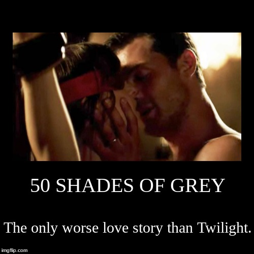 If It's Better To You, You Are Wrong | 50 SHADES OF GREY | The only worse love story than Twilight. | image tagged in funny,demotivationals,50 shades of grey | made w/ Imgflip demotivational maker