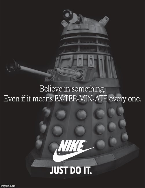 Believe. | image tagged in dalek,nike,believe | made w/ Imgflip meme maker