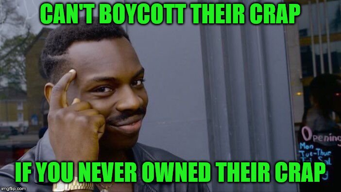 Roll Safe Think About It Meme | CAN'T BOYCOTT THEIR CRAP IF YOU NEVER OWNED THEIR CRAP | image tagged in memes,roll safe think about it | made w/ Imgflip meme maker