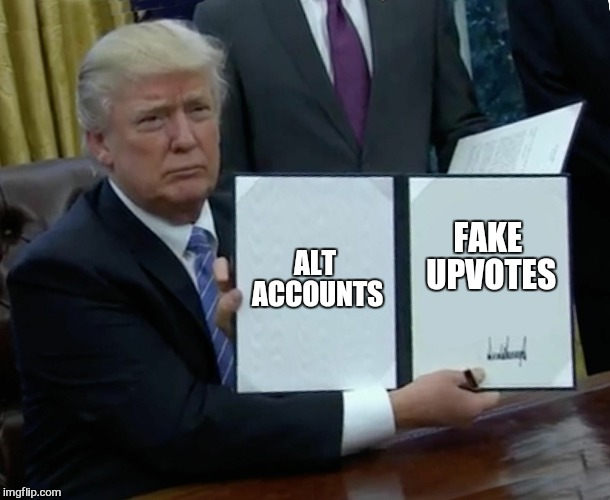 Trump Bill Signing Meme | ALT ACCOUNTS FAKE UPVOTES | image tagged in memes,trump bill signing | made w/ Imgflip meme maker