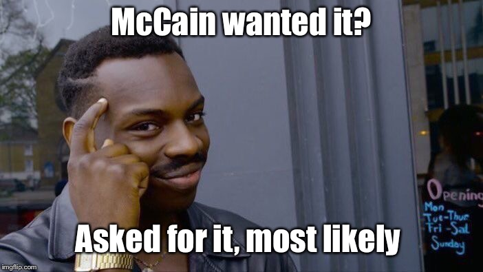 Roll Safe Think About It Meme | McCain wanted it? Asked for it, most likely | image tagged in memes,roll safe think about it | made w/ Imgflip meme maker