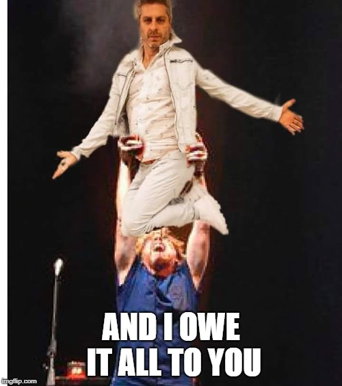 Dick's Dirty Dancing | AND I OWE IT ALL TO YOU | image tagged in phish | made w/ Imgflip meme maker