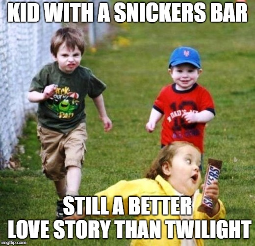 Better than Twilight. | KID WITH A SNICKERS BAR STILL A BETTER LOVE STORY THAN TWILIGHT | image tagged in true love | made w/ Imgflip meme maker