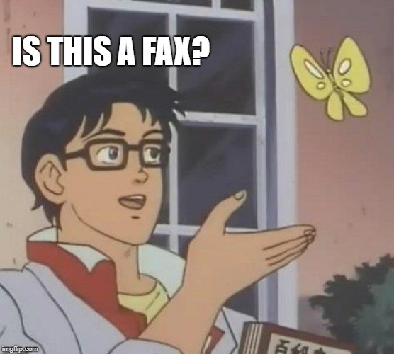 Is This A Pigeon Meme | IS THIS A FAX? | image tagged in memes,is this a pigeon | made w/ Imgflip meme maker