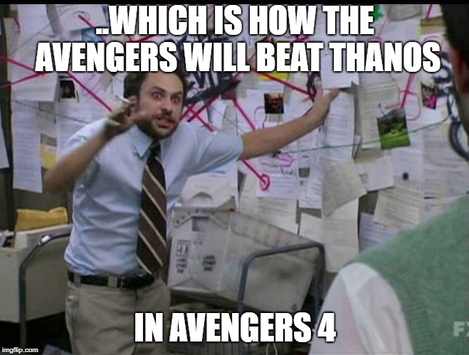 Trying to explain | ..WHICH IS HOW THE AVENGERS WILL BEAT THANOS IN AVENGERS 4 | image tagged in trying to explain,memes,funny,avengers,avengers infinity war,thanos | made w/ Imgflip meme maker