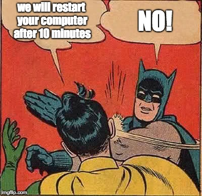 Windows Update | we will restart your computer after 10 minutes NO! | image tagged in memes,batman slapping robin,windows,windows update,update | made w/ Imgflip meme maker