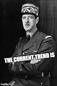 De Gaulle the Fashionista | THE CURRENT TREND IS | image tagged in fashion,trends,runway fashion | made w/ Imgflip meme maker
