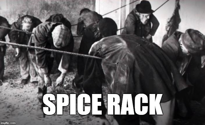 Spice Rack |  SPICE RACK | image tagged in spice,herbal,hangover,kitchen accessory | made w/ Imgflip meme maker