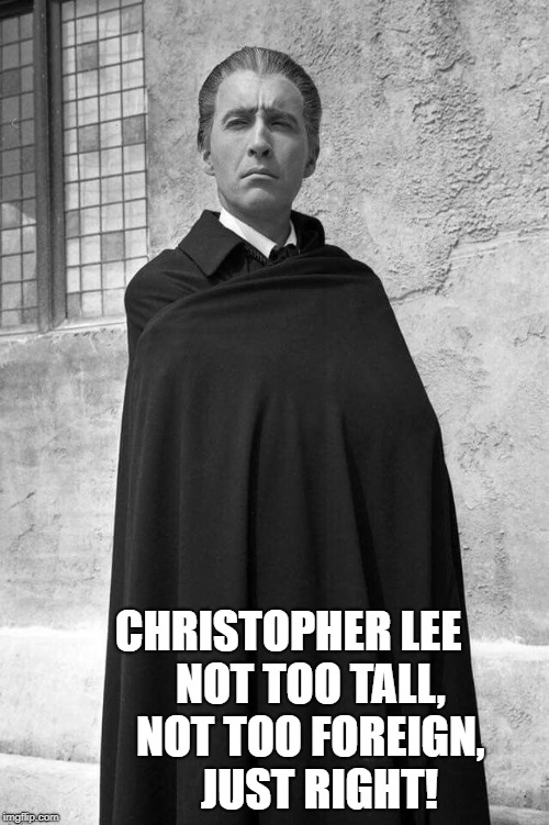 Christopher Lee | CHRISTOPHER LEE      NOT TOO TALL,      NOT TOO FOREIGN,        JUST RIGHT! | image tagged in christopher lee,dracula,scaramanga,saruman,bond,gorgeous | made w/ Imgflip meme maker