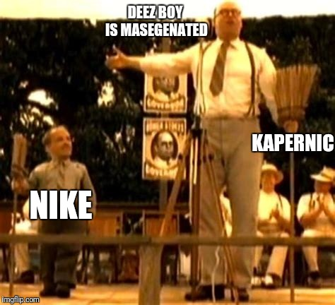 DEEZ BOY IS MASEGENATED KAPERNIC NIKE | made w/ Imgflip meme maker