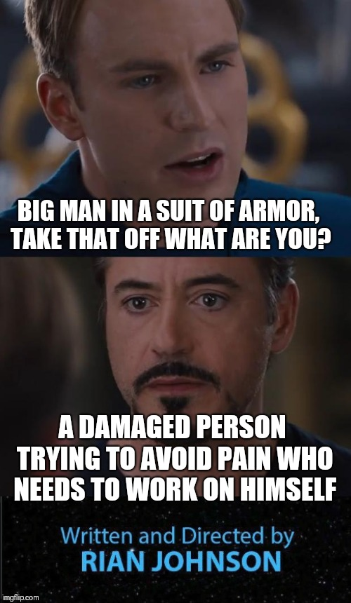 In an MCU far far away | BIG MAN IN A SUIT OF ARMOR, TAKE THAT OFF WHAT ARE YOU? A DAMAGED PERSON TRYING TO AVOID PAIN WHO NEEDS TO WORK ON HIMSELF | image tagged in memes,marvel civil war,star wars the last jedi,rian johnson | made w/ Imgflip meme maker