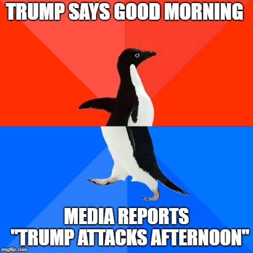 "Trump vs Media | TRUMP SAYS GOOD MORNING MEDIA REPORTS  ""TRUMP ATTACKS AFTERNOON"" 