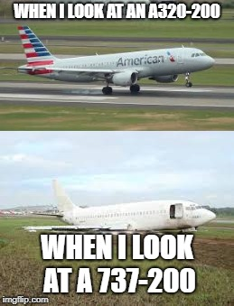WHEN I LOOK AT AN A320-200 WHEN I LOOK AT A 737-200 | image tagged in boeing 737-200,crashed boeing 737-200,a320 | made w/ Imgflip meme maker