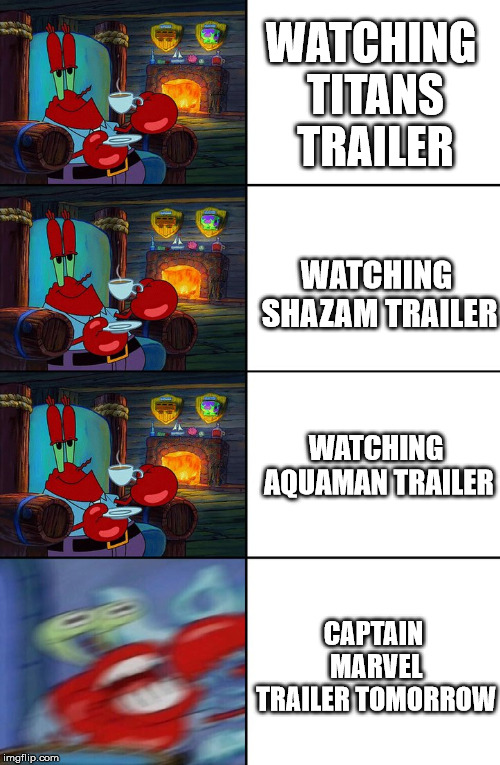 Captain Marvel trailer Meme | WATCHING TITANS TRAILER WATCHING SHAZAM TRAILER WATCHING AQUAMAN TRAILER CAPTAIN MARVEL TRAILER TOMORROW | image tagged in shocked mr krabs,marvel,dc comics,trailer,memes,captain marvel | made w/ Imgflip meme maker