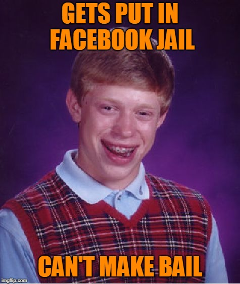 Bad Luck Brian Meme | GETS PUT IN FACEBOOK JAIL CAN'T MAKE BAIL | image tagged in memes,bad luck brian | made w/ Imgflip meme maker