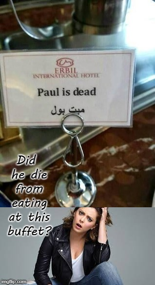 Poor Paul! | Did he die from eating at this buffet? | image tagged in food poisoning,translation fail,hotel,funny sign,rachel bloom | made w/ Imgflip meme maker