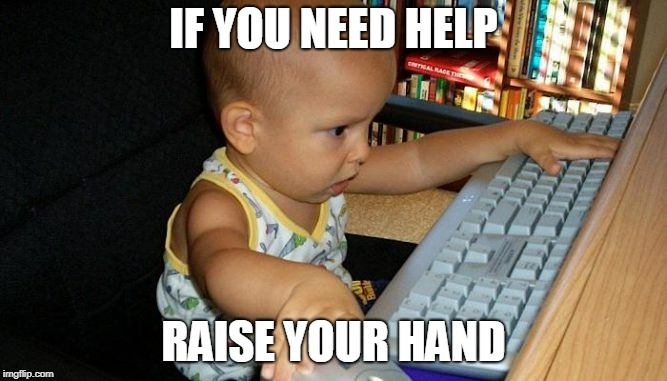 Raise Your Hand | IF YOU NEED HELP RAISE YOUR HAND | image tagged in raise,hands | made w/ Imgflip meme maker