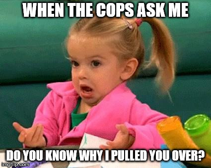 I don't know (Good Luck Charlie) | WHEN THE COPS ASK ME DO YOU KNOW WHY I PULLED YOU OVER? | image tagged in i don't know good luck charlie | made w/ Imgflip meme maker