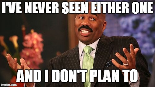 Steve Harvey Meme | I'VE NEVER SEEN EITHER ONE AND I DON'T PLAN TO | image tagged in memes,steve harvey | made w/ Imgflip meme maker