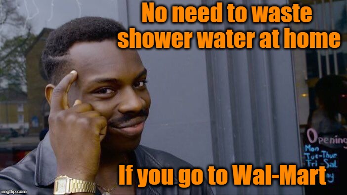 Roll Safe Think About It Meme | No need to waste shower water at home If you go to Wal-Mart | image tagged in memes,roll safe think about it | made w/ Imgflip meme maker