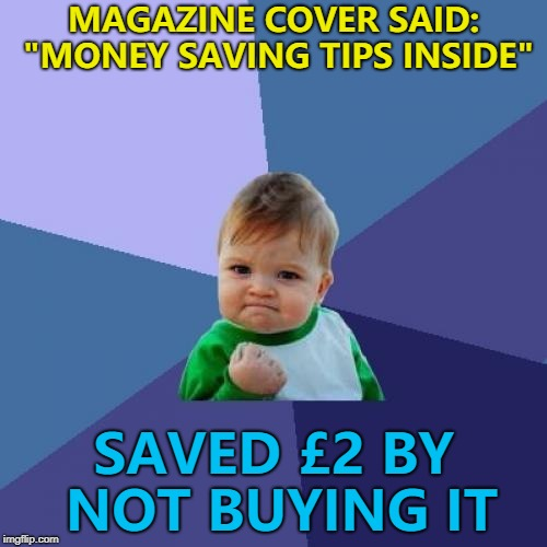 "It was one of those you find at the supermarket checkout...  | MAGAZINE COVER SAID: ""MONEY SAVING TIPS INSIDE"" SAVED £2 BY NOT BUYING IT 