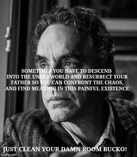 Jordan Peterson just do it | SOMETIMES YOU HAVE TO DESCEND INTO THE UNDERWORLD AND RESURRECT YOUR FATHER SO YOU CAN CONFRONT THE CHAOS, AND FIND MEANING IN THIS PAINFUL  | image tagged in jordan peterson,colin kaepernick,nike | made w/ Imgflip meme maker