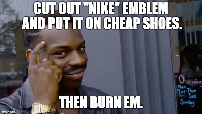 "Roll Safe Think About It Meme | CUT OUT ""NIKE"" EMBLEM AND PUT IT ON CHEAP SHOES. THEN BURN EM. 