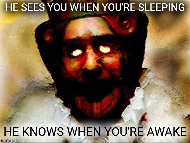 The King knows what you've been up to. | HE SEES YOU WHEN YOU'RE SLEEPING HE KNOWS WHEN YOU'RE AWAKE | image tagged in burger king,evil burger king,evil smile,no more duplicate tags,upgrade | made w/ Imgflip meme maker